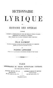 Dictionnaire lyrique: ou, Histoire des opéras contenant l'analyse et la nomenclature de tous les opéras et opéras-comiques représentés en France et à l'étranger depuis l'origine de ce genre d'ouvrages jusqu'à nos jours
