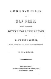 God sovereign and man free, or, The doctrine of divine foreordination and man's free agency