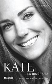 Kate. La biografía: La historia de una princesa