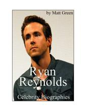 Celebrity Biographies - The Amazing Life Of Ryan Reynolds - Famous Actors