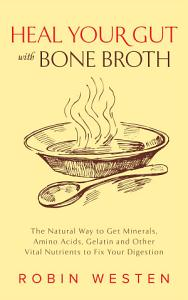 Heal Your Gut with Bone Broth Book