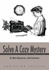 Solve A Cozy Mystery: 35 Mini-Mysteries with Solutions