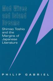 Mad Wives and Island Dreams: Shimao Toshio and the Margins of Japanese Literature