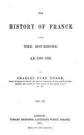 The History of France Under the Bourbons: A.D. 1589-1830, Volume 3