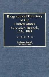 Biographical Directory of the United States Executive Branch, 1774-1989