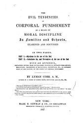The Evil Tendencies of Corporal Punishment: As a Means of Moral Discipline in Families and Schools, Examined and Discussed