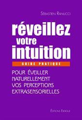 Réveillez votre intuition: Guide pratique pour éveiller naturellement vos perceptions extrasensorielles