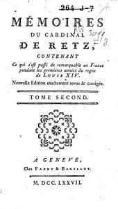 Memoires du Cardinal de Retz, contenant ce qui s'est passé de remarquable en France pendant les premieres années du règne de Louis XIV.