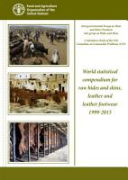 World statistical compendium for raw hides and skins  leather and leather footwear 1999 2015 PDF