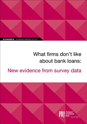 EIB Working Papers 2019 07   What firms don t like about bank loans  New evidence from survey data