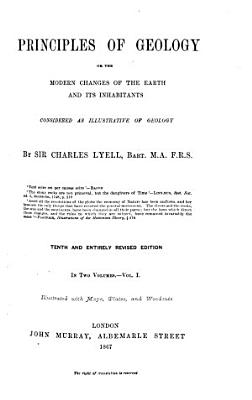 Principles of Geology Or the Modern Changes of the Earth and Its Inhabitants  Considered as Illustrative of Geology by Charles Lyell PDF