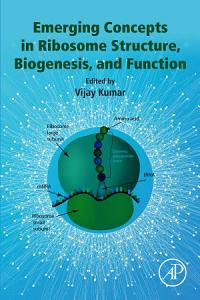 Emerging Concepts in Ribosome Structure  Biogenesis  and Function