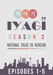 IYAGI Season 2: Natural Conversations In Korean (Ep. 1-5): Nicknames, working from a coffee shop, space travel and more