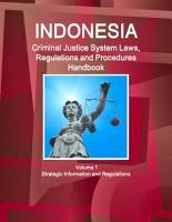 Indonesia Criminal Justice System Laws  Regulations and Procedures Handbook Volume 1 Strategic Information and Regulations PDF