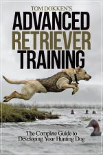 Tom Dokken's Advanced Retriever Training