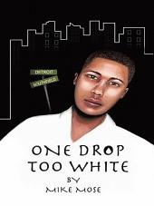 One Drop Too White
