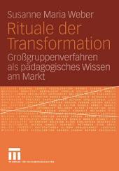 Rituale der Transformation: Großgruppenverfahren als Pädagogisches Wissen am Markt
