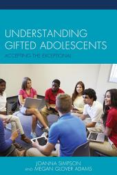 Understanding Gifted Adolescents: Accepting the Exceptional