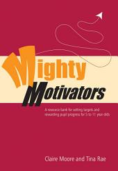 Mighty Motivators: Resource Bank for Setting Targets and Rewarding Pupil Progress at Key Stage 1 & 2