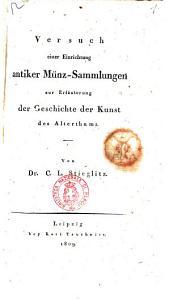 Versuch einer Einrichtung antiker Münz-Sammlungen zur Erläuterung der Geschichte der Kunst des Alterthums von dr. C. L. Stieglitz