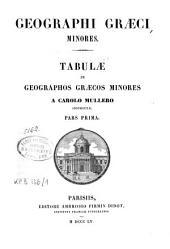 Geographi Graeci minores: Tabulae in geographos Graecos minores / a Carolo Mullero. Vol. 1-2
