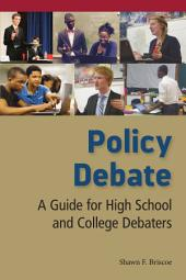 Policy Debate: A Guide for High School and College Debaters