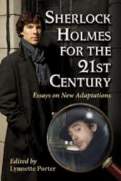 Sherlock Holmes for the 21st Century: Essays on New Adaptations