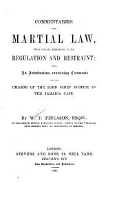 Commentaries Upon Martial Law: With Special Reference to Its Regulation and Restraint; with an Introduction, Containing Comments Upon the Charge of the Lord Chief Justice