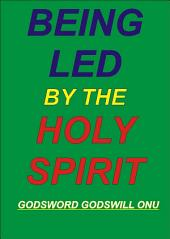 Being Led By the Holy Spirit: Following the Leading, Direction, and Guidance of the Spirit