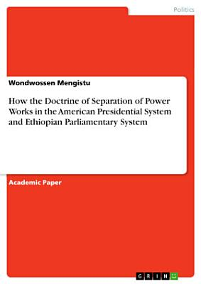 How the Doctrine of Separation of Power Works in the American Presidential System and Ethiopian Parliamentary System