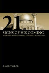 21 Signs Of His Coming Major Biblical Prophecies Being Fulfilled In Our Generation Book PDF