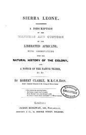 Sierra Leone: A Description of the Manners and Customs of the Liberated Africans; with Observations Upon the Natural History of the Colony, and a Notice of the Native Tribes