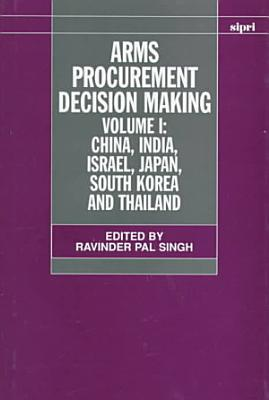 Arms Procurement Decision Making: China, India, Israel, Japan, South Korea and Thailand