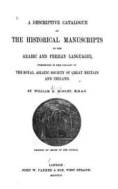 A descriptive catalogue of the historical manuscripts in the Arabic and Persian languages, preserved in the library of the Royal Asiatic Society of Great Britain and Ireland