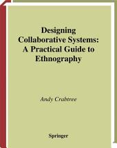 Designing Collaborative Systems: A Practical Guide to Ethnography