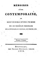 Mémoires d'une contemporaine: ou souvenirs d'une femme sur les principaux personnages de la république, du consulat, de l'empire, etc, Volume1