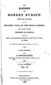 The History of Modern Europe: With an Account of the Decline and Fall of the Roman Empire, and a View of the Progress of Society from the Rise of the Modern Kingdoms to the Peace of Paris, in 1763 : in a Series of Letters