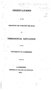 Observations on the Proposition for Increasing the Means of Theological Education at the University in Cambridge. [By W. E. Channing.]