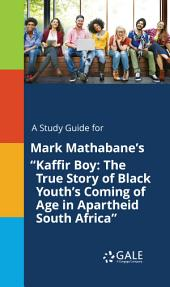 "A Study Guide for Mark Mathabane's ""Kaffir Boy: The True Story of Black Youth's Coming of Age in Apartheid South Africa"""