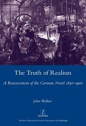 The Truth of Realism: A Reassessment of the German Novel 1830-1900