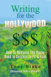 Writing for the Hollywood $$$: How To Navigate The Precarious Road to Success in TV & Film