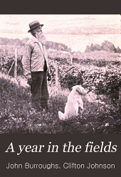A year in the fields: selections from the writings of John Burroughs