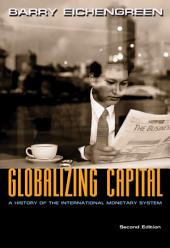 Globalizing Capital: A History of the International Monetary System, Second Edition, Edition 2