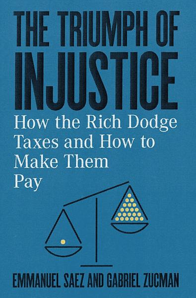 Download The Triumph of Injustice  How the Rich Dodge Taxes and How to Make Them Pay Book