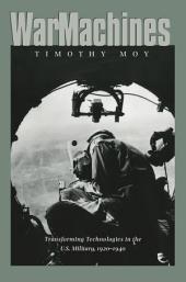 War Machines: Transforming Technologies in the U.S. Military, 1920-1940