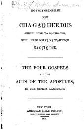 Ho i'wi y os'dọs hǎh neh cha ga'o heedus gee ih' ni ga'ya dos'hà gee: kuh he ni o di ya na wàh'syoh na go'i o duk: The four Gospels & the Acts of the Apostles, in the Seneca language