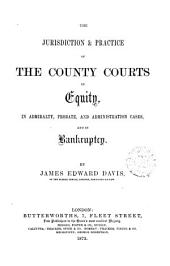 The practice and evidence in actions in the county courts. (The jurisdiction and practice of the county courts in equity, in admiralty, probate).