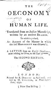 The Oeconomy of Human Life. Translated from an Indian manuscript, written by an ancient Brahmin or rather, written by Robert Dodsley. To which is prefixed, an account of the manner in which the said manuscript was discover'd. In a letter from an English gentleman, now residing in China, to the Earl of ****. (The Oeconomy of Human Life. Part the second. Translated from an Indian manuscript, found soon after that which contain'd the original of the first part, etc. By John Hill, M.D.? )