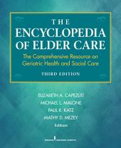 The Encyclopedia of Elder Care: The Comprehensive Resource on Geriatric Health and Social Care, Third Edition, Edition 3