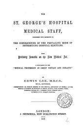 The St. George's hospital medical staff, considered with reference to ... the prevailing mode of determining hospital elections. [With] Notes corroborative of the remarks